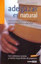 adelgazar es natural: guia practica para perder peso ganando salu d y vitalidad adriana ortemberg 9788475560649