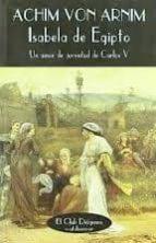 isabela de egipto: un amor de juventud de carlos v ludwig achim von arnim 9788477022749