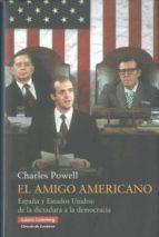 el amigo americano: españa y estados unidos: de la dictadura a la democracia charles t. powell 9788481099249