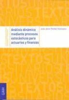 analisis dinamico mediante procesos estocasticos para actuarios y finanzas-jose javier nuñez velazquez-9788481389449