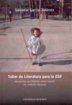 taller de literatura para la eso: recuerdos de infancia como fuen te de creacion literaria salvador garcia jimenez 9788483715949