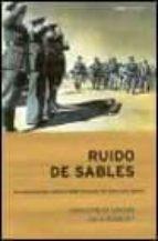 ruido de sables: las conspiraciones militares desde fernando vii hasta juan carlos i-julio busquet-juan carlos losada-9788484324249