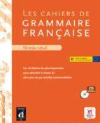 les cahiers de grammaire b1 (incluye cd) 9788484435549