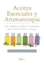 aceites esenciales y aromaterapia valerie ann worwood 9788484456049