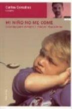 mi niño no me come: consejos para prevenir y resolver el problema-carlos gonzalez-9788484603849