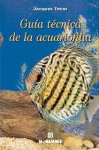 guia tecnica de la acuariofilia-jacques teton-9788489840249