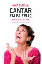 cantar em fa feliç: vivencies, recerca i reflexions de la directora del cor geriona imma pascual 9788490347249