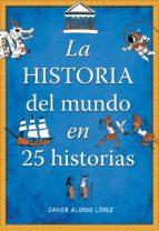 la historia del mundo en 25 historias (ebook)-javier alonso lopez-9788490431849