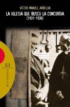 la iglesia que buscó la concordia (1931-1936) (ebook)-victor manuel arbeloa-9788490555149