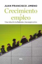 crecimiento y empleo: un libro fundamental para entender que politicas (y cuales no) sustentan la creacion de empleo-juan francisco jimeno-9788490567449