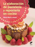 la elaboracion de pasteleria y reposteria en cocina gloria blasco alonso 9788490771549