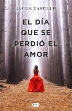 el día que se perdió el amor (ebook)-javier castillo-9788491291749
