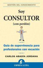soy consultor (con perdon): guia de supervivencia para profesiona les con vocacion-carlos abadia-9788492452149