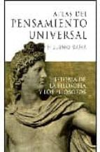 ATLAS DEL PENSAMIENTO UNIVERSAL: HISTORIA DE LA FILOSOFIA Y LOS F ILOSOFOS