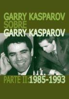 garry kasparov sobre garry kasparov. parte ii: 1985 1993 garry kasparov 9788492517749