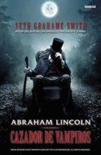 abraham lincoln, cazador de vampiros-seth grahame-smith-9788492915149