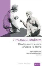 mulieres: mirades sobre la dona a grecia i a roma-joana zaragoza gra-9788494063749