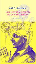 una historia secreta de la consciencia gary lachman 9788494094149
