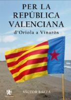 El libro de Per la república valenciana d oriola a vinaròs autor VICTOR BAETA SUBIAS PDF!