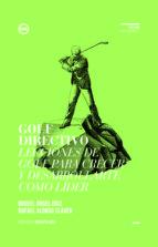 golf directivo: lecciones de golf para crecer y desarrollarte com o lider miguel angel diaz escoto 9788494235849