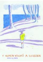 y nunca volvio a suceder: dos historias de sam alden sam alden 9788494323249