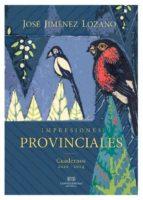 impresiones provinciales-jose jimenez lozano-9788494441349