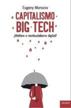 capitalismo big tech: ¿welfare o neofeudalismo digital? evgeny morozov 9788494686849