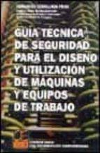 El libro de Guia tecnica de seguridad para el diseño y utilizacion de maquina s y equipos de trabajo autor FERNANDO CEBOLLADA PRATS DOC!