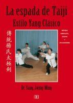 la espada de taiji : estilo yang clasico. metodo completo, qigong y aplicaciones-yang jwing-ming-9788496111349