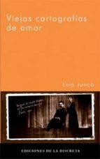 viejas cartografias de amor-luis junco-9788496322349