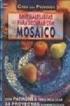 originales ideas para decorar con mosaico (crea con patrones) ingrid moras 9788496365049