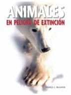 animales en peligro de extincion-george mcgavin-9788496445949