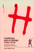 cuadernos para el dialogo (1963-1976): una historia cultural del segundo franquismo-javier muñoz soro-9788496467149