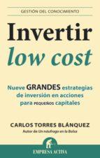 invertir low cost: nueve grandes estrategias de inversion en acci ones para pequeños carlos torres blanquez 9788496627949