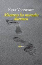 mientras los mortales duermen-kurt vonnegut-9788496867949
