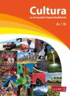 cultura en el mundo hispanohablante a2/b1-9788496942349