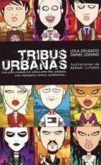 tribus urbanas: guia para moverse con soltura entre frikis, solid arios, cool, hiphoperos, tuneros, cutrefamosos...-daniel lozano-lola delgado-9788497342049
