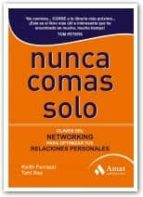 nunca comas solo: claves del networking para optimizar tus relaci ones personales-keith ferrazzi-9788497353649