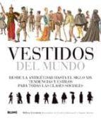 vestidos del mundo: desde la antigüedad hasta el siglo xix: tende ncias y estilos para todas las clases sociales-melissa leventon-9788498013849