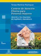 centros de atencion diurna para personas mayores: atencion a las situaciones de fragilidad y dependencia teresa martinez rodriguez 9788498352849