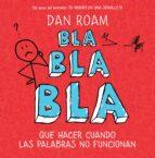 bla, bla, bla: que hacer cuando las palabras no funcionan-dan roam-9788498751949