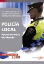 test psicotecnicos, de personalidad y entrevista personal: oposic iones policia local del ayuntamiento de murcia-9788499372549