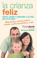la crianza feliz: como cuidar y entender a tu hijo de 0 a 6 años-rosa jove-9788499700649