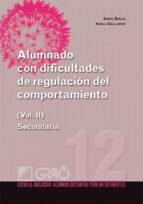 alumnado con dificultades de regulacion del comportamiento (vol. ii): secundaria enric bolea adela gallardo 9788499804149
