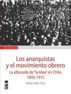 los anarquistas y el movimiento obrero (ebook)-sergio grez toso-9789562828949