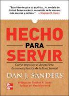 hecho para servir: como impulsar el desempeño de sus empleados de la linea frontal-dan j. sanders-9789701069349
