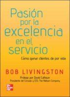 pasion por la excelencia en el servicio: como ganar cliente de po r vida-bob livingston-9789701070949