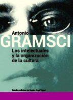 los intelectuales y la organizacion de la cultura antonio gramsci 9789871263349
