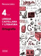 esenciales oxford. lengua castellana y literatura. ortografía. 4º eso 9780190502959