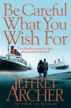 the clifton chronicles 4: be careful what you wish for jeffrey archer 9780330517959